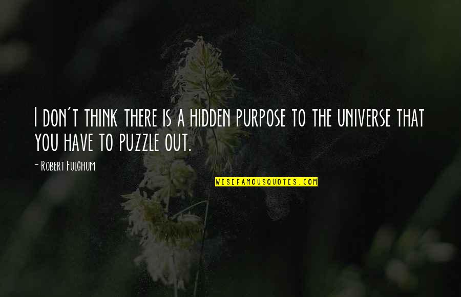 You Have A Purpose Quotes By Robert Fulghum: I don't think there is a hidden purpose