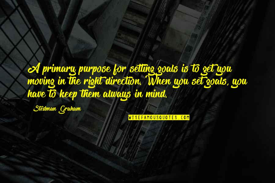 You Have A Purpose Quotes By Stedman Graham: A primary purpose for setting goals is to