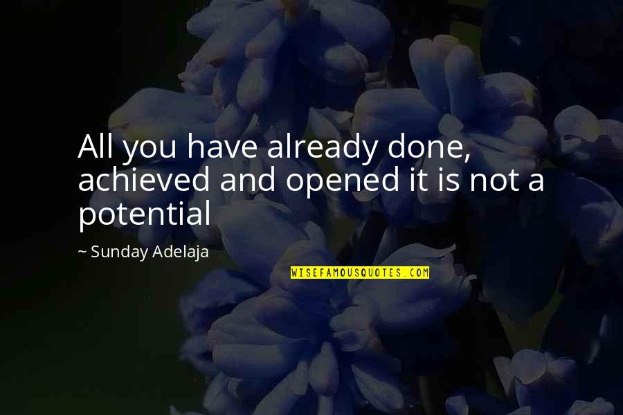 You Have A Purpose Quotes By Sunday Adelaja: All you have already done, achieved and opened