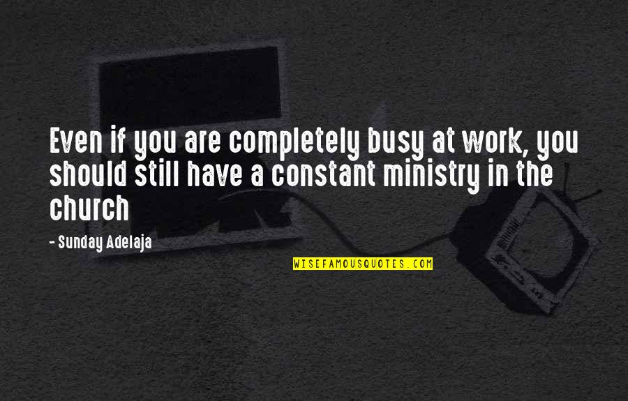 You Have A Purpose Quotes By Sunday Adelaja: Even if you are completely busy at work,