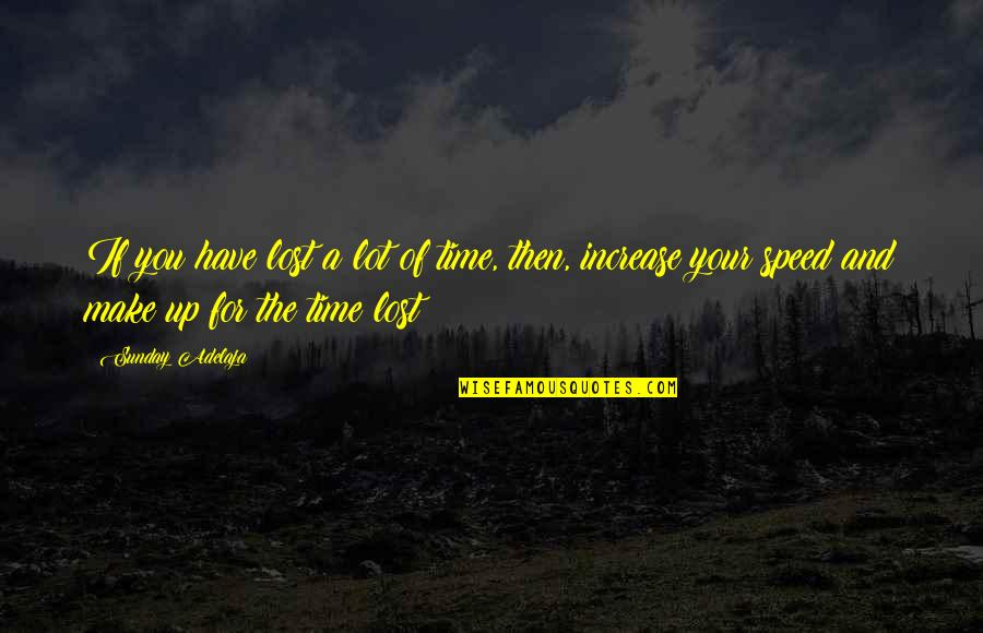 You Have A Purpose Quotes By Sunday Adelaja: If you have lost a lot of time,