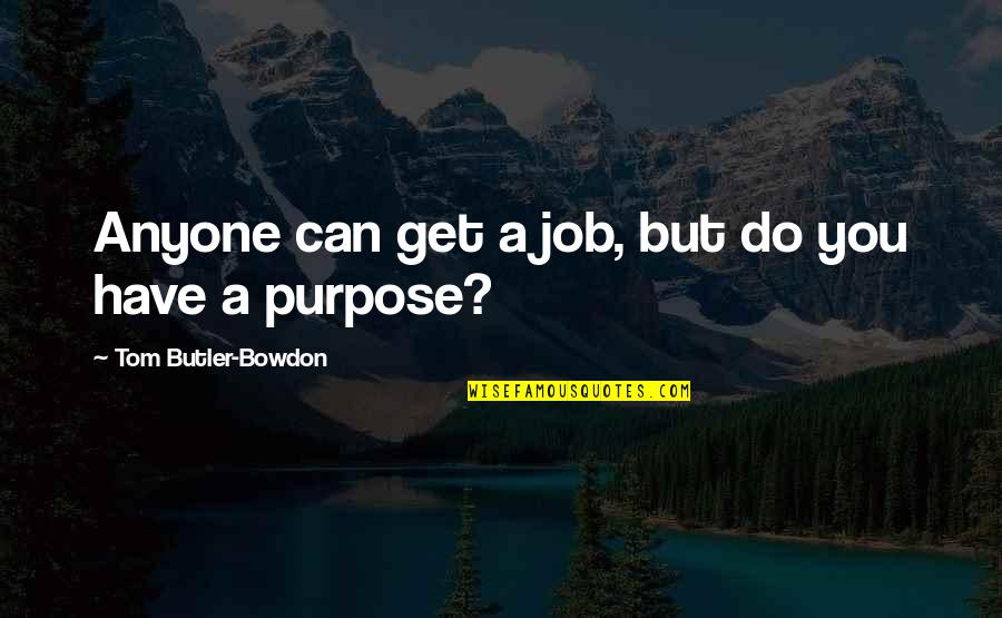 You Have A Purpose Quotes By Tom Butler-Bowdon: Anyone can get a job, but do you