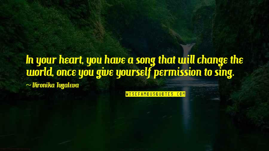 You Have A Purpose Quotes By Vironika Tugaleva: In your heart, you have a song that