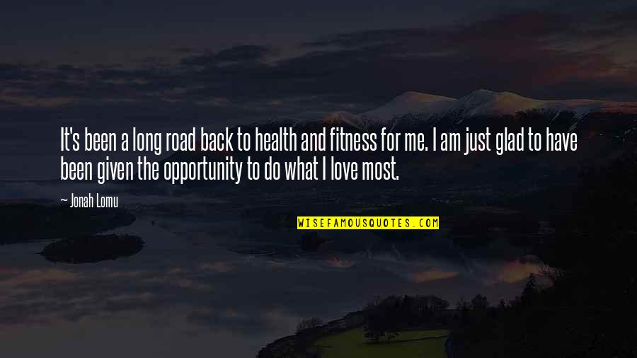 You Have Been There For Me Quotes By Jonah Lomu: It's been a long road back to health