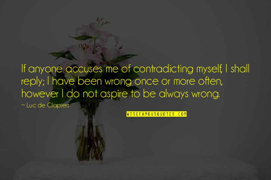 You Have Been There For Me Quotes By Luc De Clapiers: If anyone accuses me of contradicting myself, I