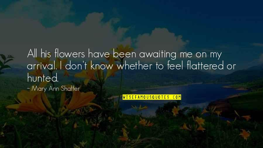You Have Been There For Me Quotes By Mary Ann Shaffer: All his flowers have been awaiting me on