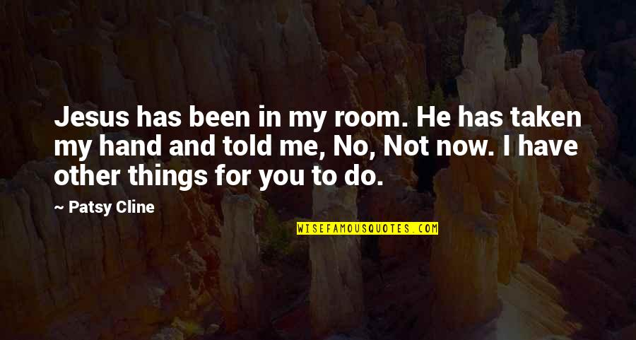 You Have Been There For Me Quotes By Patsy Cline: Jesus has been in my room. He has