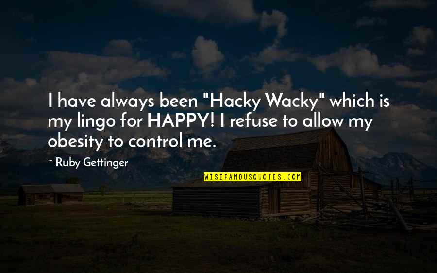 "You Have Been There For Me Quotes By Ruby Gettinger: I have always been ""Hacky Wacky"" which is"