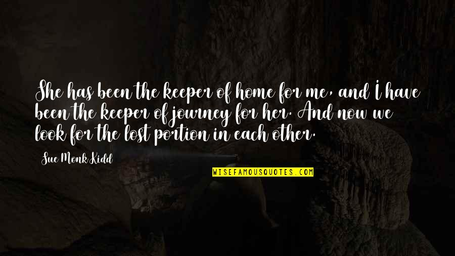 You Have Been There For Me Quotes By Sue Monk Kidd: She has been the keeper of home for