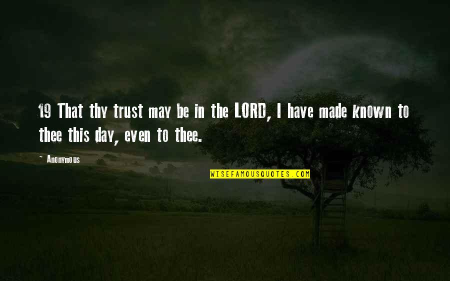 You Have Just Made My Day Quotes By Anonymous: 19 That thy trust may be in the