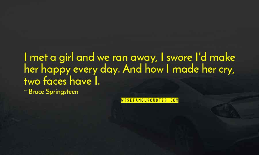 You Have Just Made My Day Quotes By Bruce Springsteen: I met a girl and we ran away,