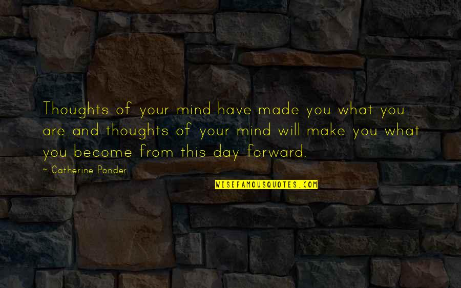 You Have Just Made My Day Quotes By Catherine Ponder: Thoughts of your mind have made you what