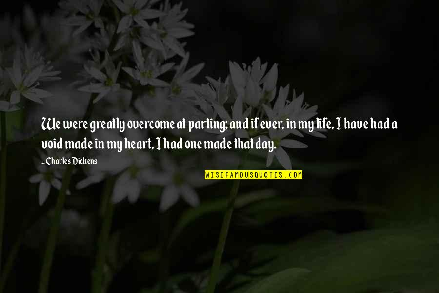 You Have Just Made My Day Quotes By Charles Dickens: We were greatly overcome at parting; and if