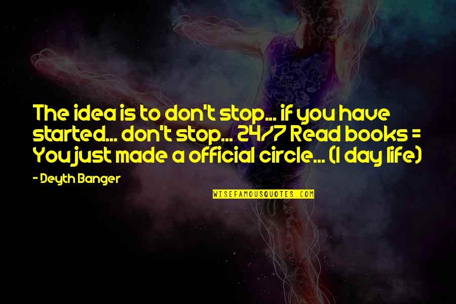 You Have Just Made My Day Quotes By Deyth Banger: The idea is to don't stop... if you