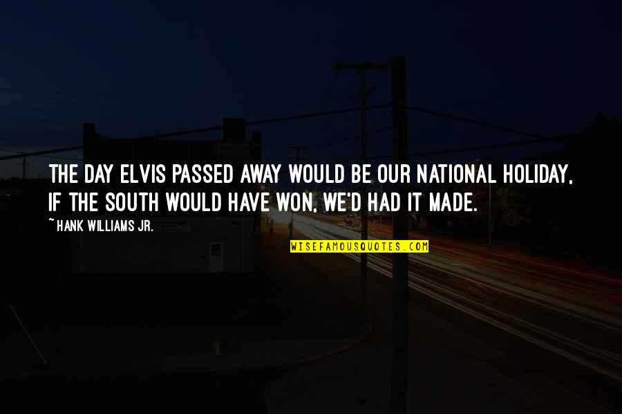 You Have Just Made My Day Quotes By Hank Williams Jr.: The day Elvis passed away would be our