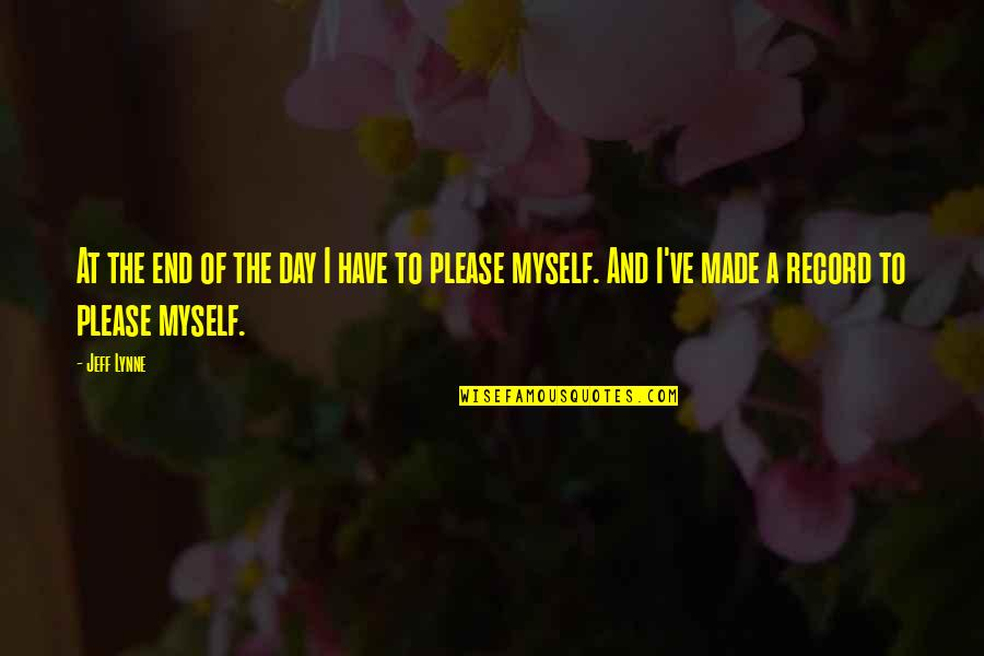 You Have Just Made My Day Quotes By Jeff Lynne: At the end of the day I have
