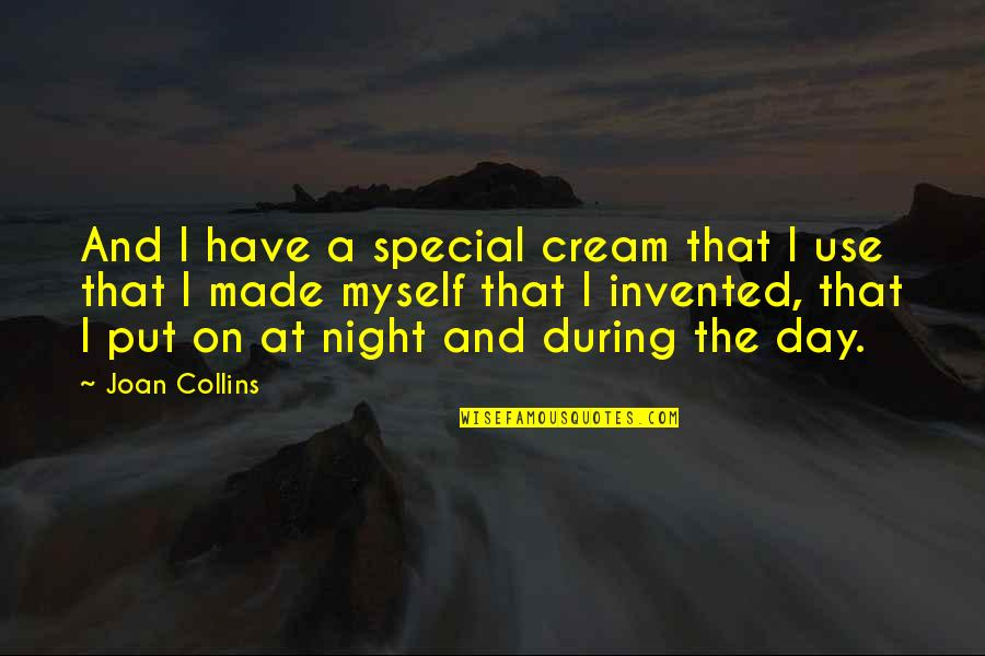 You Have Just Made My Day Quotes By Joan Collins: And I have a special cream that I