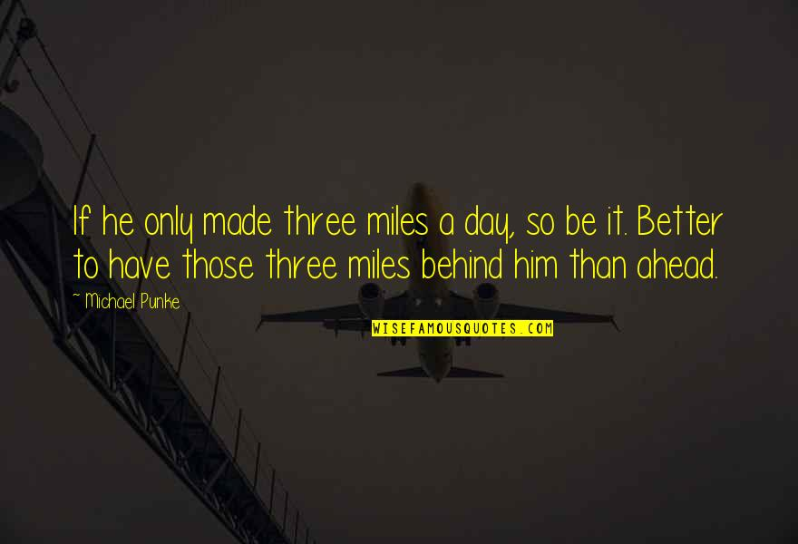 You Have Just Made My Day Quotes By Michael Punke: If he only made three miles a day,