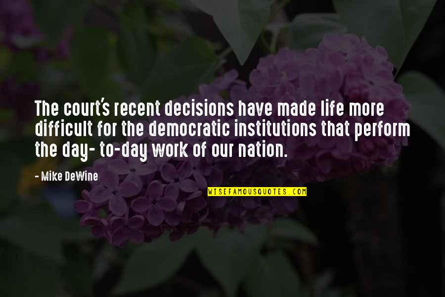 You Have Just Made My Day Quotes By Mike DeWine: The court's recent decisions have made life more