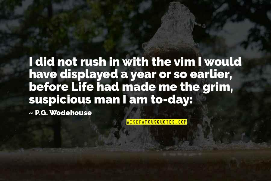 You Have Just Made My Day Quotes By P.G. Wodehouse: I did not rush in with the vim