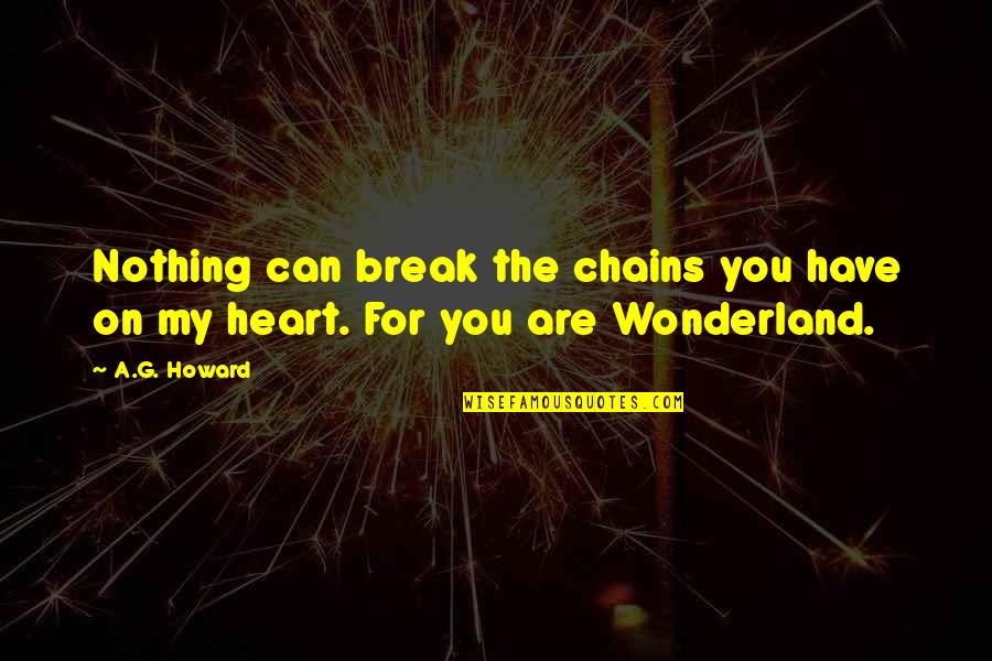 You Have My Heart Quotes By A.G. Howard: Nothing can break the chains you have on
