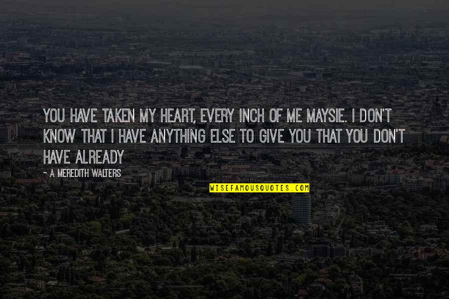 You Have My Heart Quotes By A Meredith Walters: You have taken my heart, every inch of