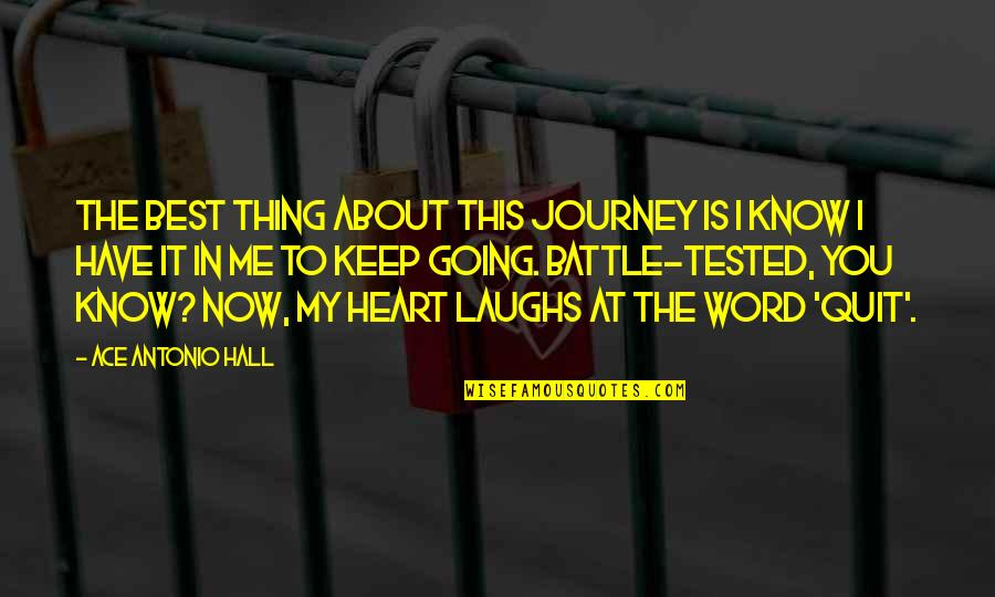 You Have My Heart Quotes By Ace Antonio Hall: The best thing about this journey is I