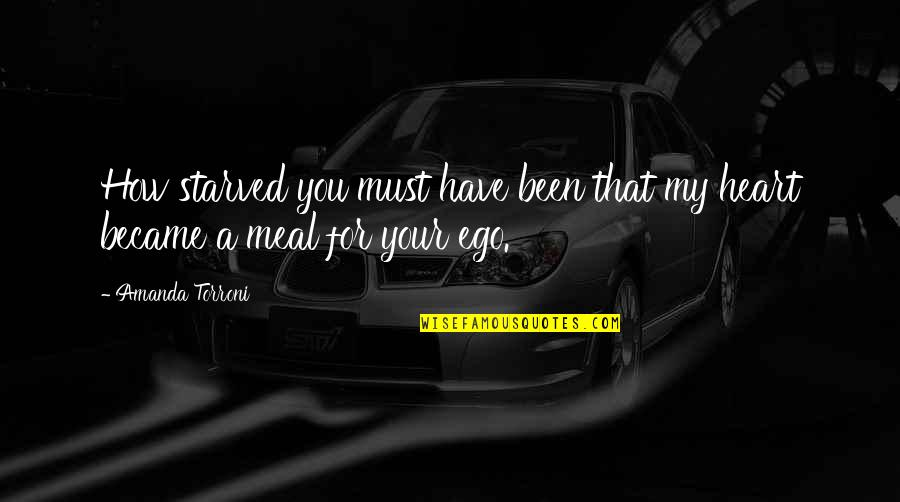 You Have My Heart Quotes By Amanda Torroni: How starved you must have been that my