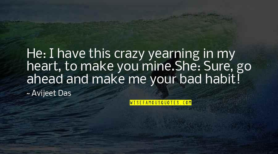 You Have My Heart Quotes By Avijeet Das: He: I have this crazy yearning in my