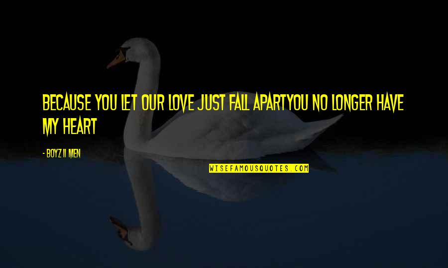 You Have My Heart Quotes By Boyz II Men: Because you let our love just fall apartYou