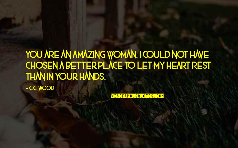 You Have My Heart Quotes By C.C. Wood: You are an amazing woman. I could not