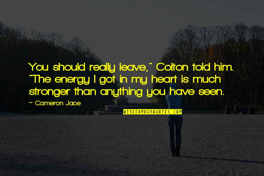 """You Have My Heart Quotes By Cameron Jace: You should really leave,"""" Colton told him. """"The"""