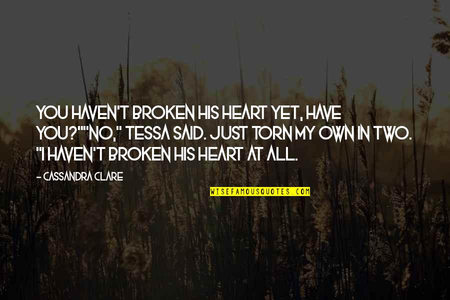 """You Have My Heart Quotes By Cassandra Clare: You haven't broken his heart yet, have you?""""""""No,"""""""