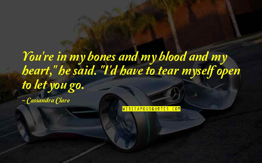 You Have My Heart Quotes By Cassandra Clare: You're in my bones and my blood and