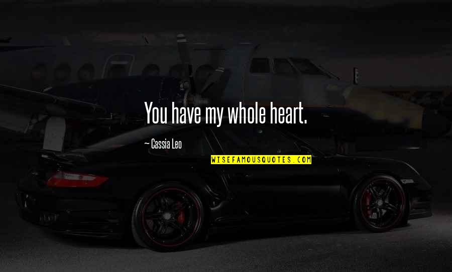 You Have My Heart Quotes By Cassia Leo: You have my whole heart.