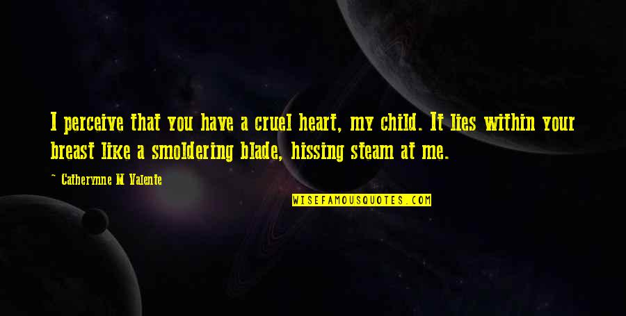 You Have My Heart Quotes By Catherynne M Valente: I perceive that you have a cruel heart,