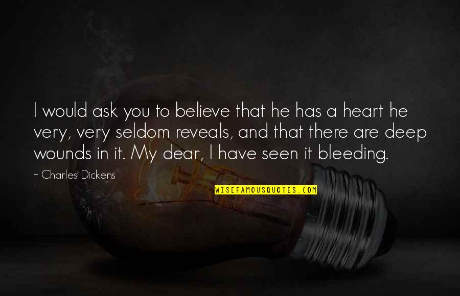You Have My Heart Quotes By Charles Dickens: I would ask you to believe that he