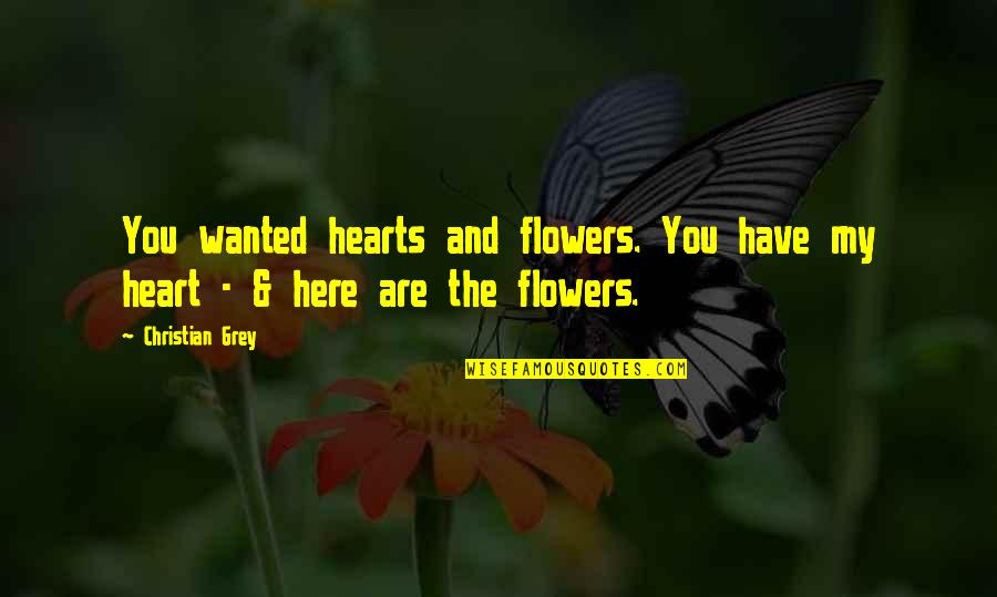 You Have My Heart Quotes By Christian Grey: You wanted hearts and flowers. You have my