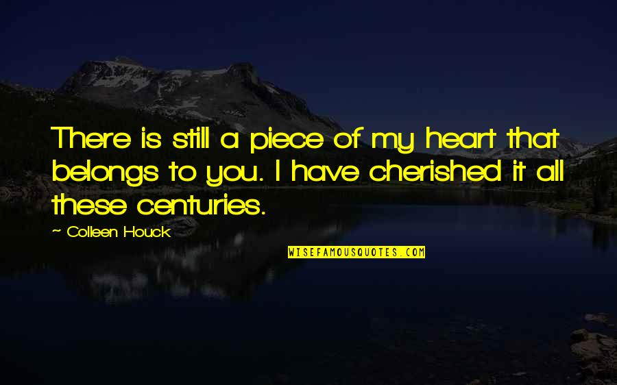You Have My Heart Quotes By Colleen Houck: There is still a piece of my heart