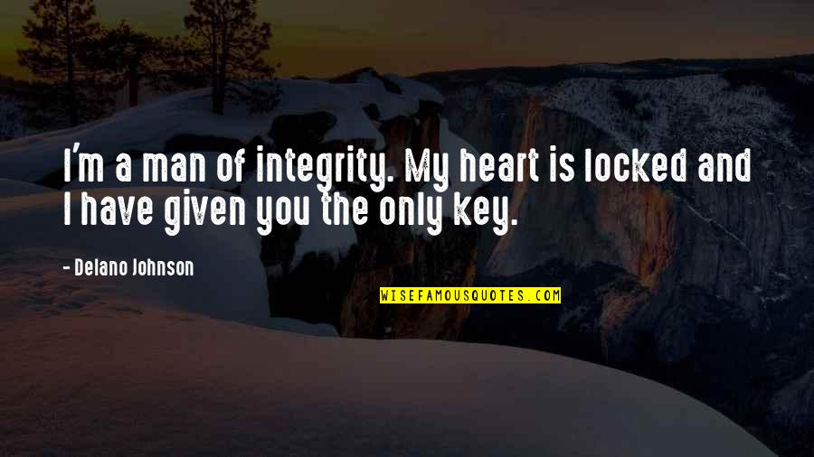 You Have My Heart Quotes By Delano Johnson: I'm a man of integrity. My heart is