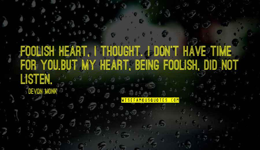 You Have My Heart Quotes By Devon Monk: Foolish heart, I thought. I don't have time