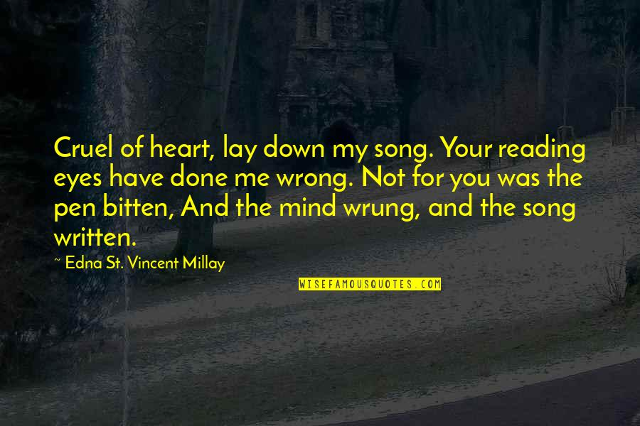 You Have My Heart Quotes By Edna St. Vincent Millay: Cruel of heart, lay down my song. Your