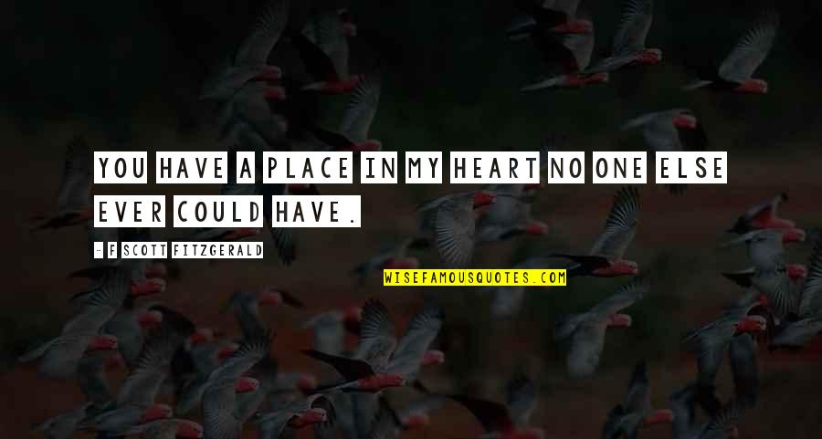 You Have My Heart Quotes By F Scott Fitzgerald: You have a place in my heart no