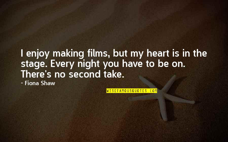 You Have My Heart Quotes By Fiona Shaw: I enjoy making films, but my heart is