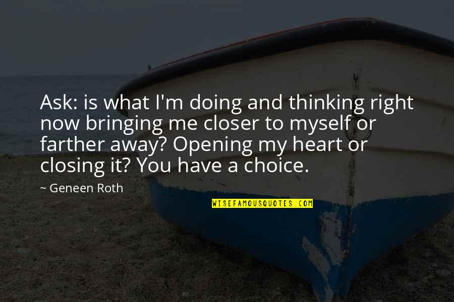You Have My Heart Quotes By Geneen Roth: Ask: is what I'm doing and thinking right