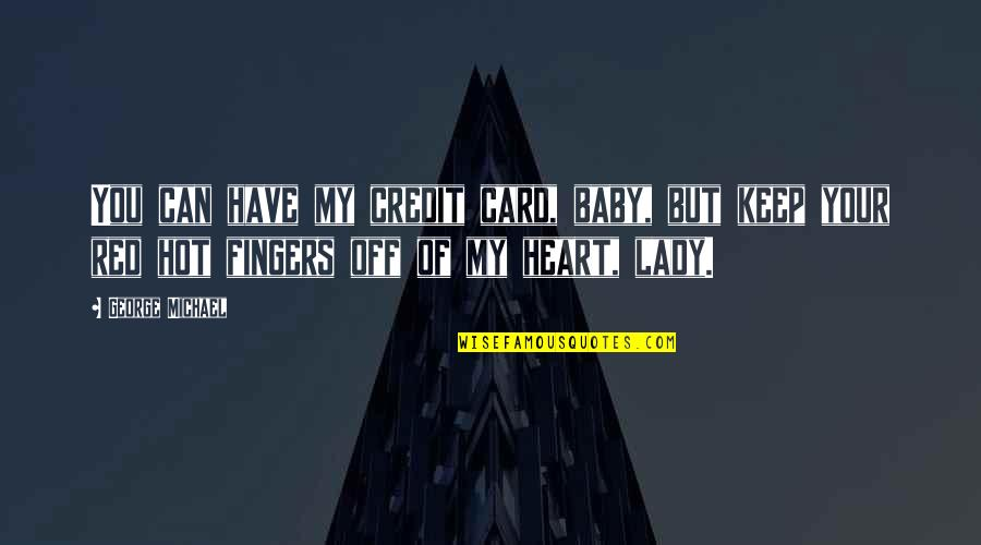You Have My Heart Quotes By George Michael: You can have my credit card, baby, but
