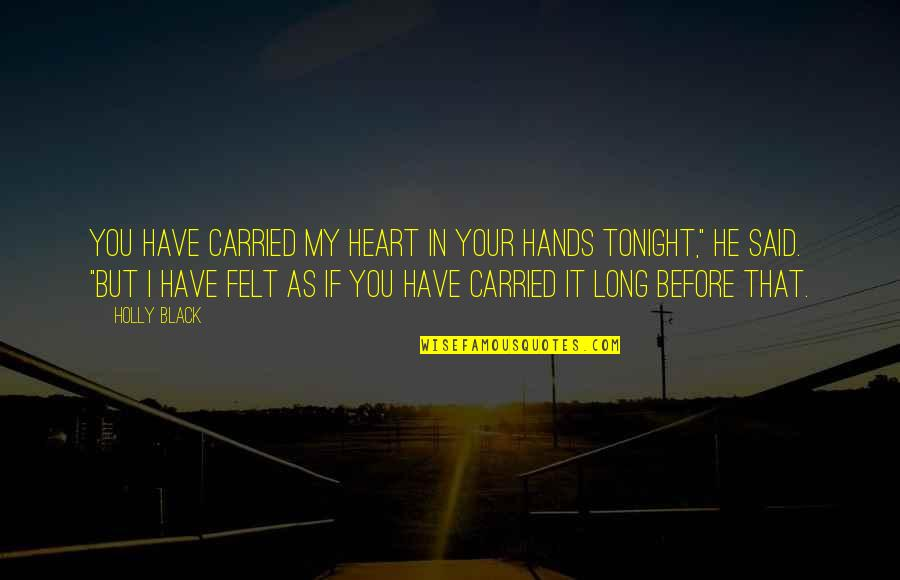 You Have My Heart Quotes By Holly Black: You have carried my heart in your hands