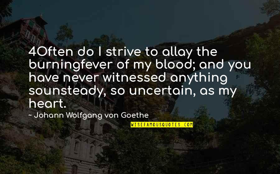 You Have My Heart Quotes By Johann Wolfgang Von Goethe: 4Often do I strive to allay the burningfever