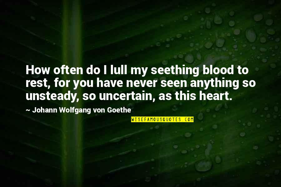 You Have My Heart Quotes By Johann Wolfgang Von Goethe: How often do I lull my seething blood
