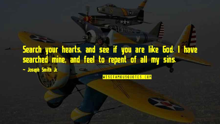 You Have My Heart Quotes By Joseph Smith Jr.: Search your hearts, and see if you are